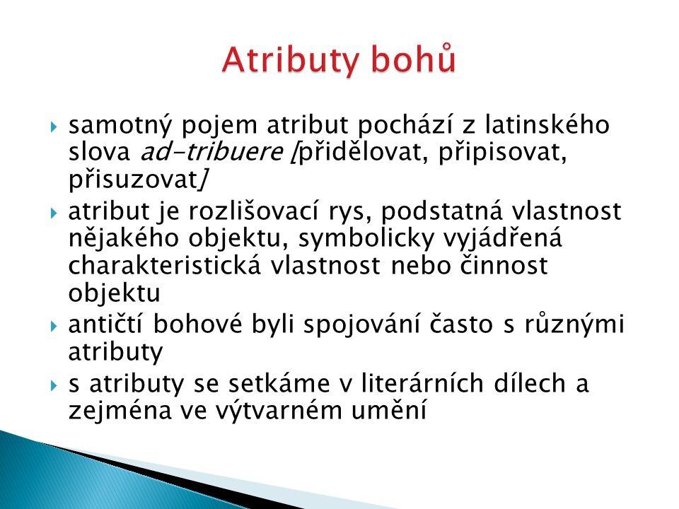 Atributy bohů samotný pojem atribut pochází z latinského slova ad-tribuere [přidělovat, připisovat, přisuzovat]